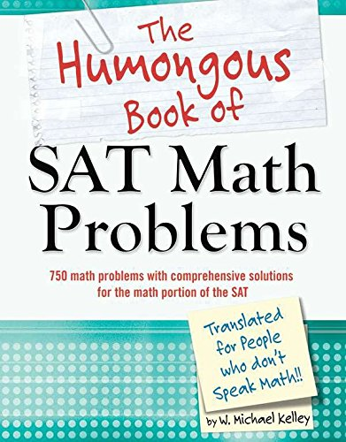 The Humongous Book of SAT Math Problems: Kelley, W. Michael