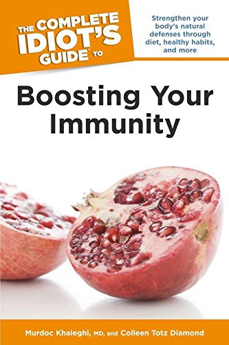 The Complete Idiot's Guide to Boosting Your Immunity (Idiot's Guides): Khaleghi, Murdoc; ...