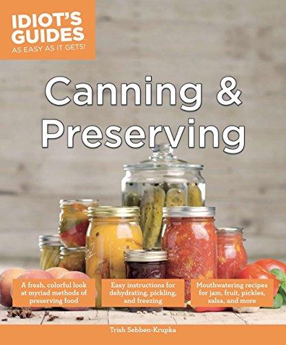 Idiot's Guides: Canning and Preserving: Sebben-Krupka, Trish