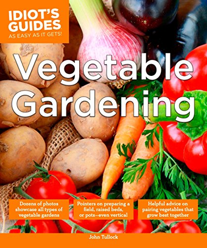 Idiot's Guides: Vegetable Gardening: Tullock, John
