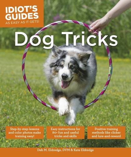 Idiot's Guides: Dog Tricks: Eldredge DVM, Debra; Eldredge, Kate