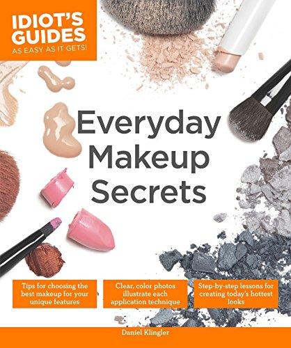 Everyday Makeup Secrets (Idiot's Guides): Klingler, Daniel
