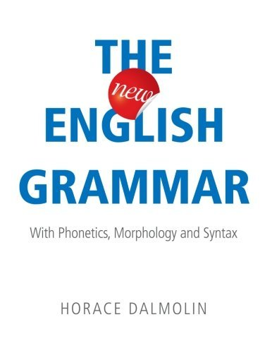 The New English Grammar: With Phonetics, Morphology and Syntax: Dalmolin, Horace