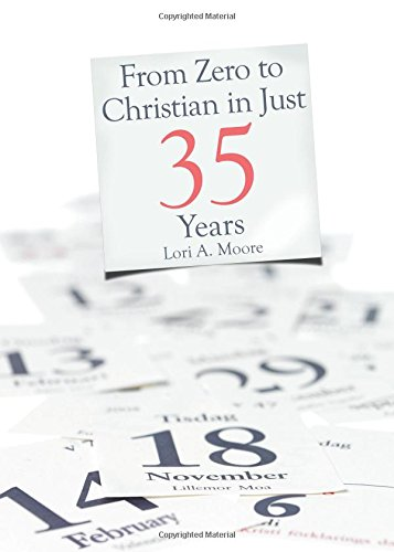 9781615660810: From Zero to Christian in Just 35 Years