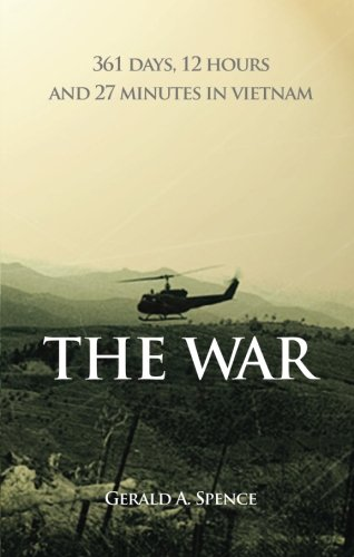 The War: 361 Days, 12 Hours and 27 Minutes in Vietnam: Spence, Gerald A.