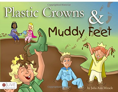 9781615669875: Plastic Crowns and Muddy Feet