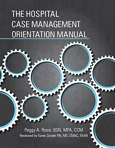 The Hospital Case Management Orientation Manual: HCPro a division of BLR; Peggy A. Rossi BSN MPA ...