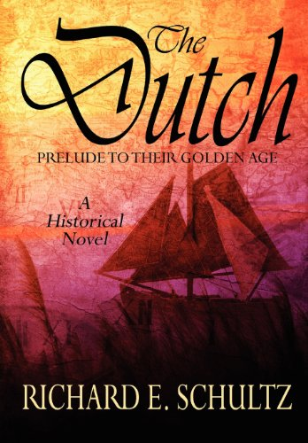 9781615726431: The Dutch: Prelude to Their Golden Age: A Historical Novel