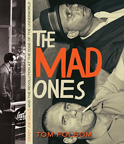 9781615730223: The Mad Ones: Crazy Joey Gallo and the Revolution at the Edge of the Underworld