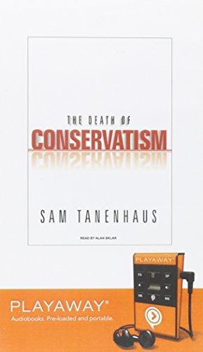The Death of Conservatism [With Earbuds] (Playaway Top Adult Picks C): Tanenhaus, Sam