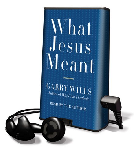 What Jesus Meant (Playaway Adult Nonfiction) (1615747133) by Pulitzer Prize-Winning Journalist and Historian Garry Wills