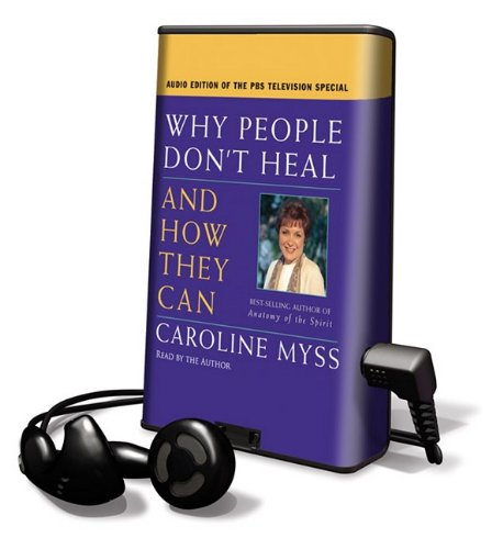 Why People Don't Heal and How They Can [With Earbuds] (Playaway Adult Nonfiction) (1615748490) by Myss, Caroline