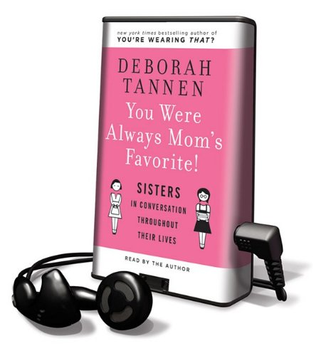 You Were Always Mom's Favorite!: Sisters in Conversation Throughout Their Lives [With Earbuds] (Playaway Adult Nonfiction) (1615749225) by Tannen, Deborah