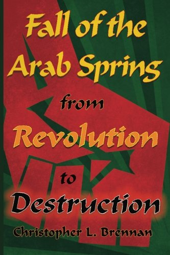 9781615772445: Fall of the Arab Spring: From Revolution to Destruction