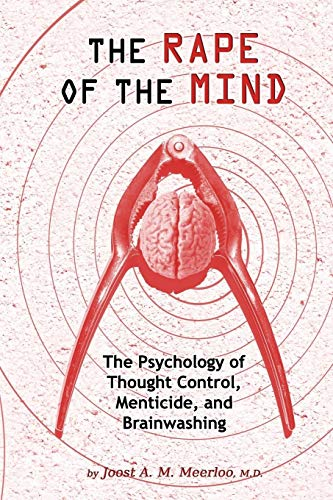 9781615773763: The Rape of the Mind: The Psychology of Thought Control, Menticide, and Brainwashing