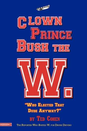 Clown Prince Bush the W: Cohen, Ted
