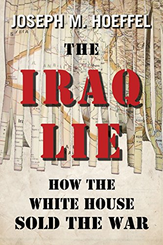 The Iraq Lie: How the White House Sold the War: Hoeffel, Joseph M.