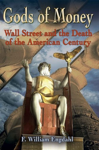 Gods of Money: Wall Street and the: F William Engdahl