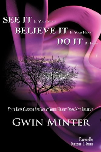 9781615791552: SEE IT In Your Mind, BELIEVE IT In Your Heart, DO IT By Faith