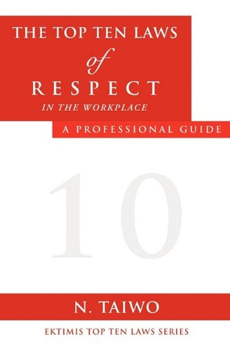 9781615792498: THE TOP TEN LAWS OF RESPECT IN THE WORKPLACE
