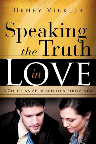 Speaking the Truth in Love Speaking the: Henry Virkler
