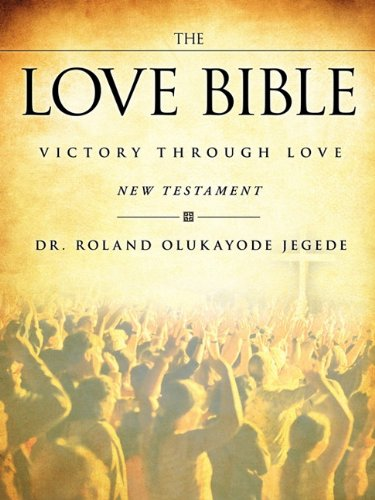 The Love Bible: Jegede, Dr. Roland Olukayode