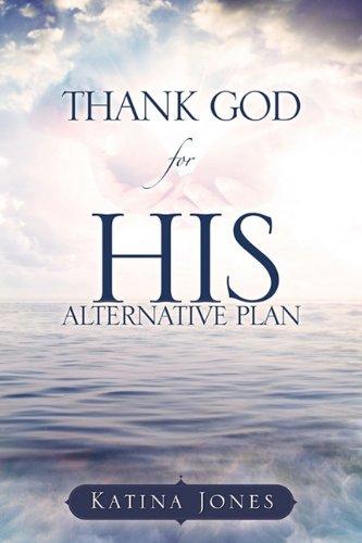 THANK GOD for HIS ALTERNATIVE PLAN: Katina Jones