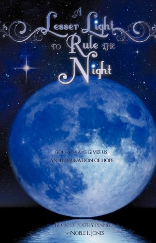 A LESSER LIGHT TO RULE THE NIGHT: Noble L. Jones