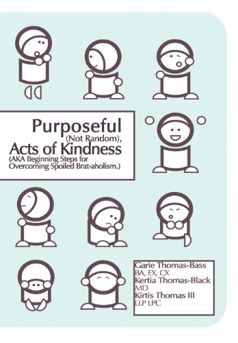 9781615824601: Purposeful (Not Random) Acts of Kindness: (Aka Beginning Steps for Overcoming Spoiled Brat-Aholism)