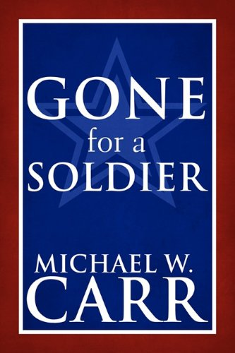Gone for a Soldier: Carr, Michael W.