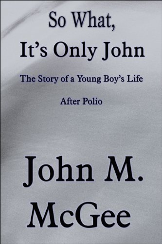 9781615827459: So What, It's Only John: The Story of a Young Boy's Life After Polio