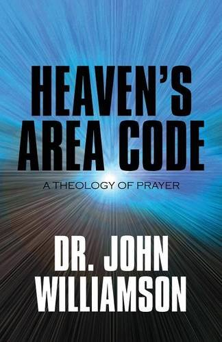 9781615829385: Heaven's Area Code: A Theology of Prayer