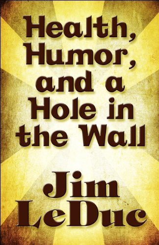 9781615829613: Health, Humor, and a Hole in the Wall: Dealing with Aging, Health Problems and the Medical Community from a Humorous Perspective