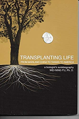9781615841158: Transplanting Life: From Mainland China to Taiwan to America, A Biologist's Autobiography