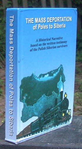 9781615848119: The Mass Deportation of Poles to Siberia: A Historical Narrative based on the written testimony of the Polish Siberian survivors