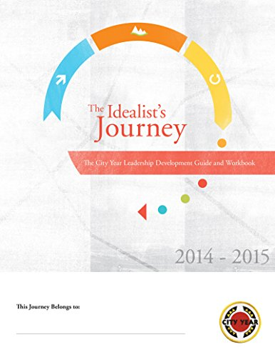 The Idealist's Journey: The City Year Leadership Development Guide and Workbook: Dr. Max Klau,...