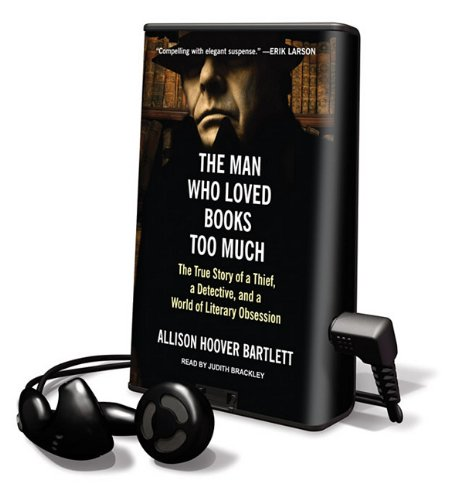 The Man Who Loved Books Too Much: The True Story of a Thief, a Detective, and a World of Literary Obsession [With Earbuds] (Playaway Adult Nonfiction) (161587609X) by Bartlett, Alison