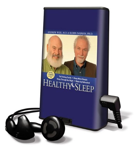 Healthy Sleep: Wake Up Refreshed and Energized with Proven Practices for Optimum Sleep [With Earbuds] (Playaway Adult Nonfiction) (1615877452) by Weil, Andrew; Naiman, Rubin