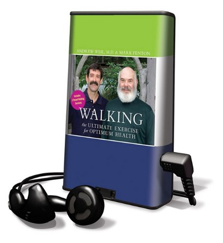 Walking: The Ultimate Exercise for Optimum Health [With Earbuds] (Playaway Adult Nonfiction) (1615877517) by Andrew Weil; Mark Fenton