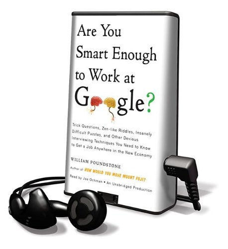 Are You Smart Enough to Work at Google?: Trick Questions, Zen-Like Riddles, Insanely Difficult Puzzles, and Other Devious Interviewing Techniques You (Playaway Adult Nonfiction) (1615878637) by Poundstone, William