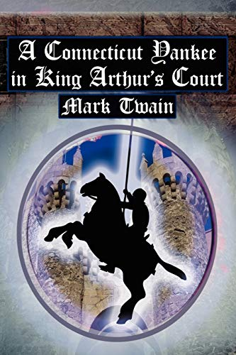 A Connecticut Yankee in King Arthur's Court: Twain's Classic Time Travel Tale (9781615890019) by Mark Twain; Samuel Langhorne Clemens