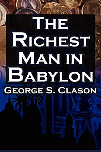 9781615890149: The Richest Man in Babylon: George S. Clason's Bestselling Guide to Financial Success: Saving Money and Putting It to Work for You