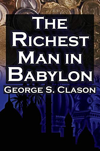 9781615890347: The Richest Man in Babylon: George S. Clason's Bestselling Guide to Financial Success: Saving Money and Putting It to Work for You