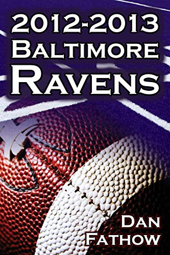 The 2012-2013 Baltimore Ravens - The AFC Championship & The Road to the NFL Super Bowl XLVII: ...