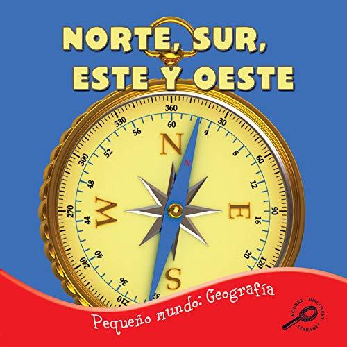 Norte, sur, este y oeste/ North, South, East, and West (Pequeno Mundo: Geografia) (Spanish Edition)...