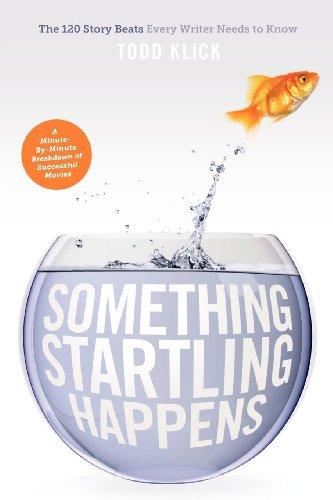 9781615930593: Something Startling Happens: The 120 Story Beats Every Writer Needs to Know