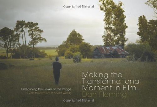 Making the Transformational Moment in Film: Unleashing the Power of the Image (with the films of ...