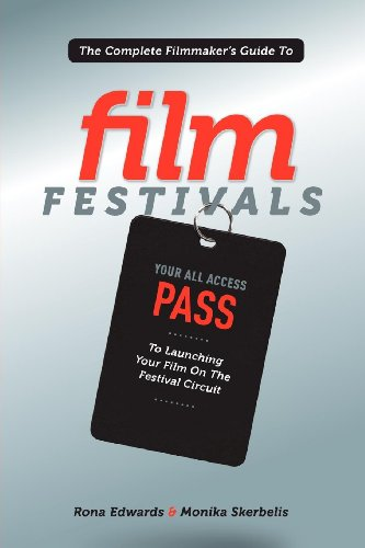 9781615930883: The Complete Filmmaker's Guide to Film Festivals: Your All Access Pass to launching your film on the festival circuit