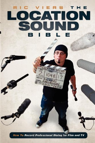 The Location Sound Bible: How to Record Professional Dialog for Film and TV: Viers, Ric