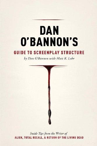 Dan O'Bannon's Guide to Screenplay Structure: Inside Tips from the Writer of ALIEN, TOTAL RECALL and RETURN OF THE LIVING DEAD (1615931309) by Dan O'Bannon; Matt Lohr